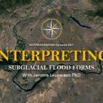 Episode #067: Interpreting Subglacial Flood Forms w/ Jerome Lesemann PhD